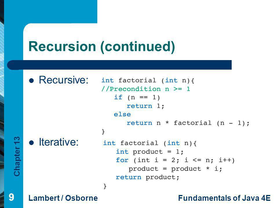 Chapter 13 Lambert / OsborneFundamentals of Java 4E 99 Recursion (continued) Recursive: Iterative: 9