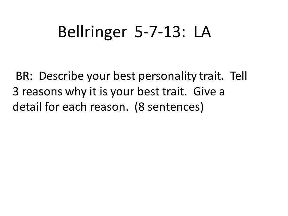 Bellringer 5-7-13: LA BR: Describe your best personality trait.
