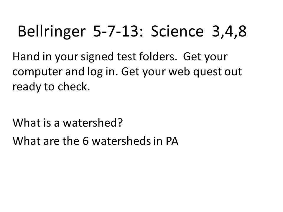 Bellringer 5-7-13: Science 3,4,8 Hand in your signed test folders.