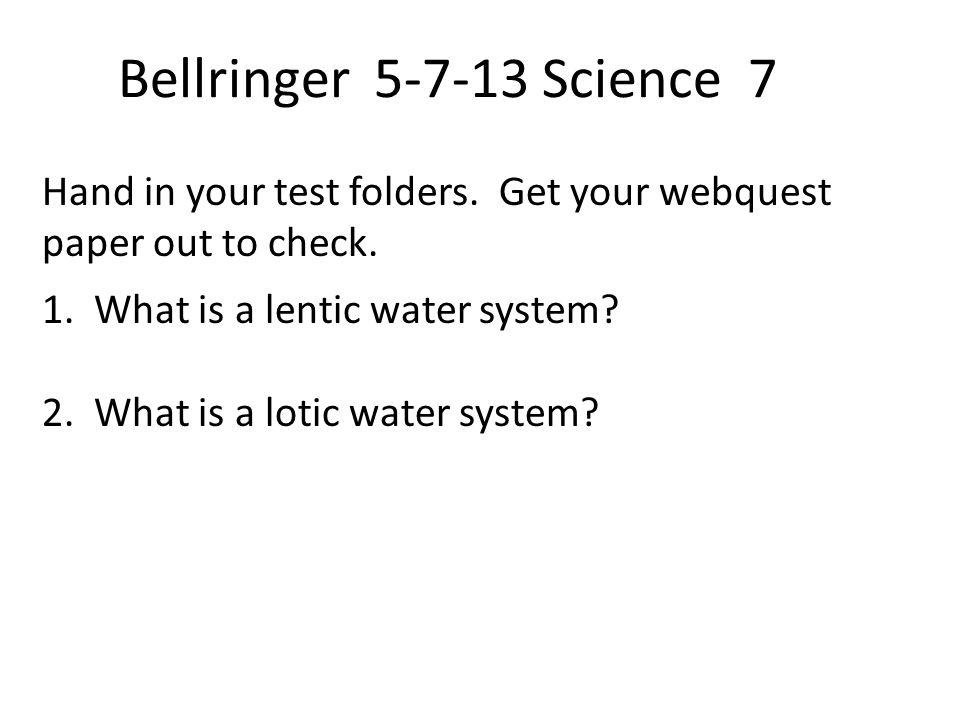 Bellringer 5-7-13 Science 7 Hand in your test folders.