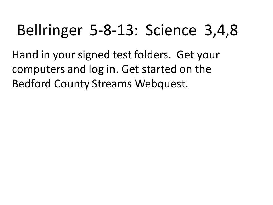Bellringer 5-8-13: Science 3,4,8 Hand in your signed test folders.