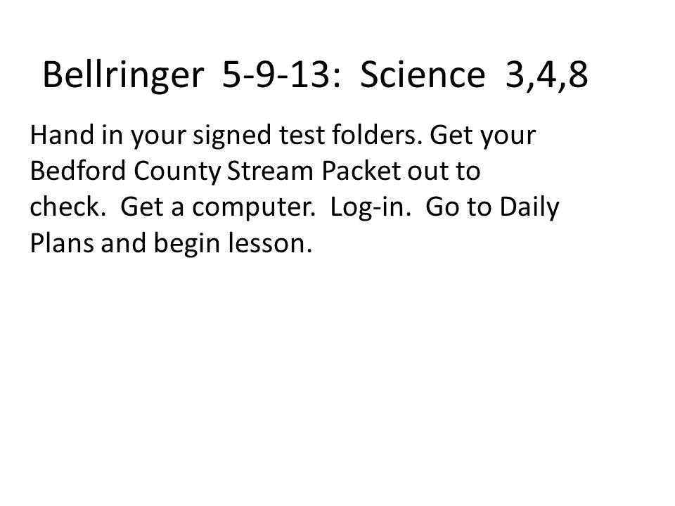 Bellringer 5-9-13: Science 3,4,8 Hand in your signed test folders.