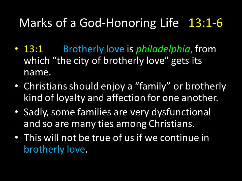 13:1Brotherly love is philadelphia, from which the city of brotherly love gets its name.