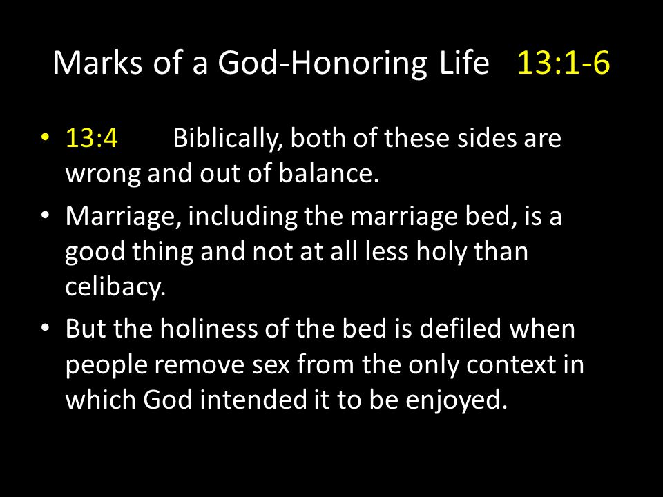 Marks of a God-Honoring Life13:1-6 13:4Biblically, both of these sides are wrong and out of balance.