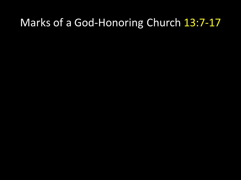 Marks of a God-Honoring Church 13:7-17