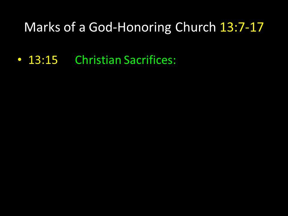 Marks of a God-Honoring Church 13:7-17 13:15Christian Sacrifices: