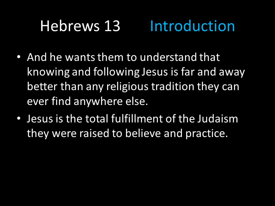Hebrews 13Introduction Only Jesus Christ has died to redeem us, setting us free from sin and death.