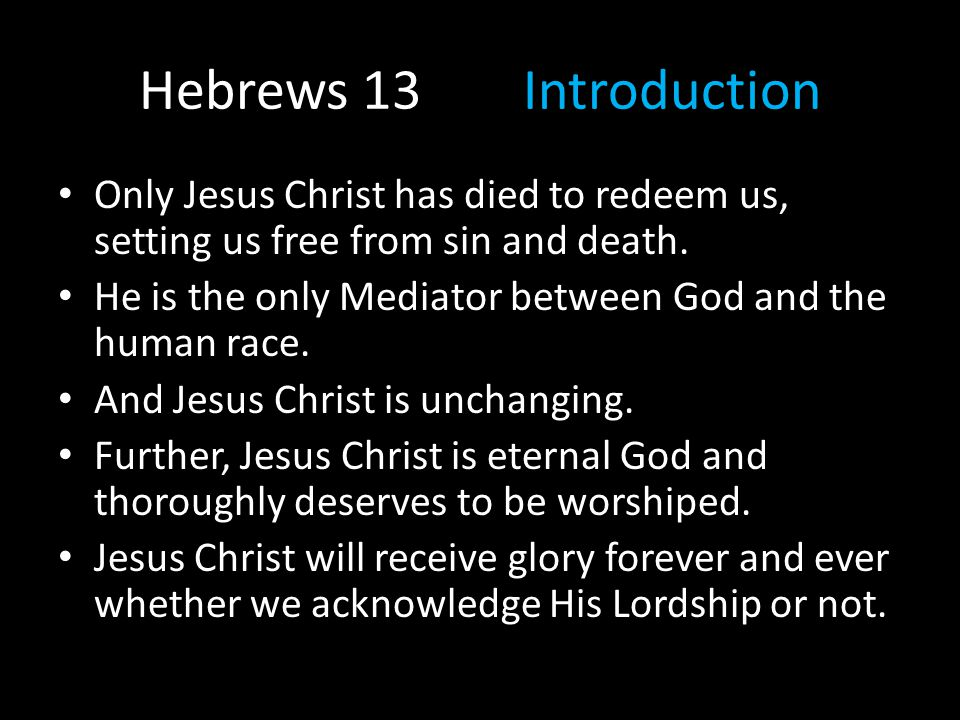 Hebrews 13Introduction Let's read the concluding chapter of this letter – or sermon – to the Hebrews.
