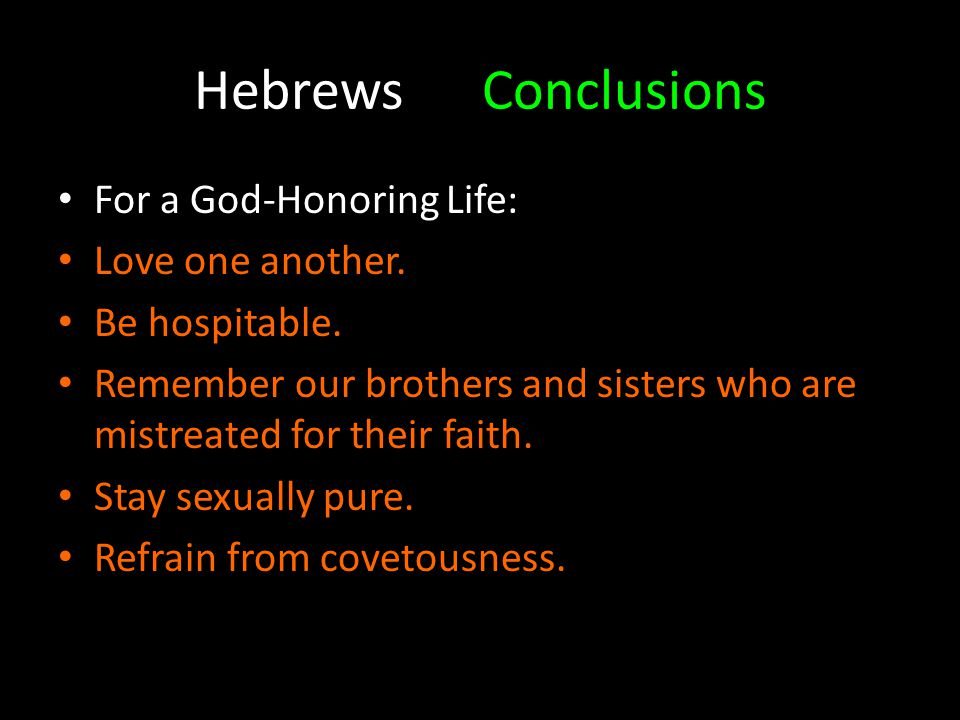 HebrewsConclusions For a God-Honoring Life: Love one another.