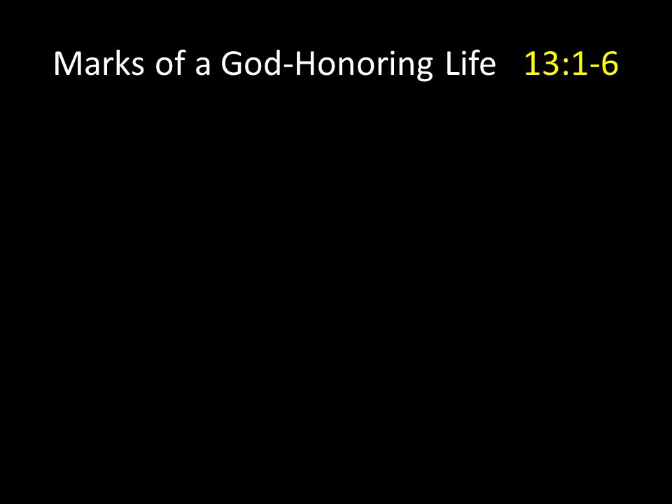 Marks of a God-Honoring Church 13:7-17 13:14Believers in Jesus will never be fully at home - in Rome, in the earthly Jerusalem, or here in Indianapolis.