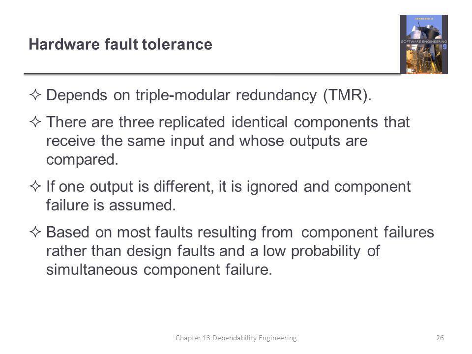 Hardware fault tolerance  Depends on triple-modular redundancy (TMR).