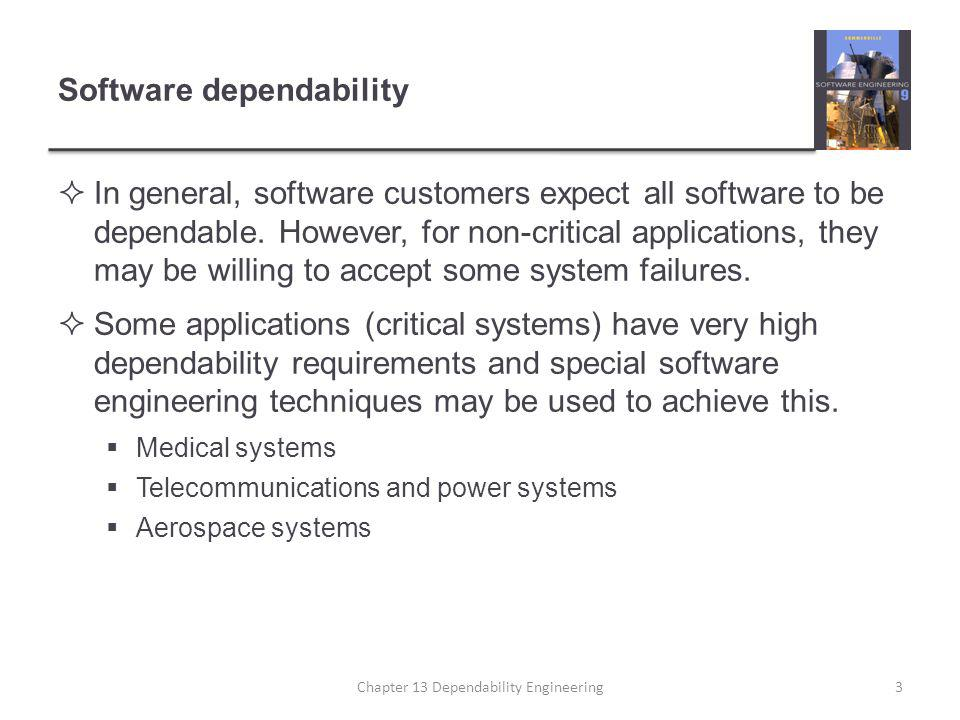 Software dependability  In general, software customers expect all software to be dependable.