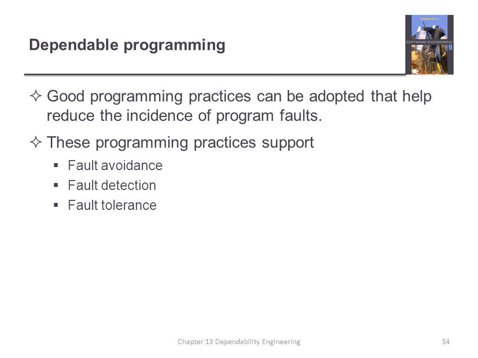 Dependable programming  Good programming practices can be adopted that help reduce the incidence of program faults.