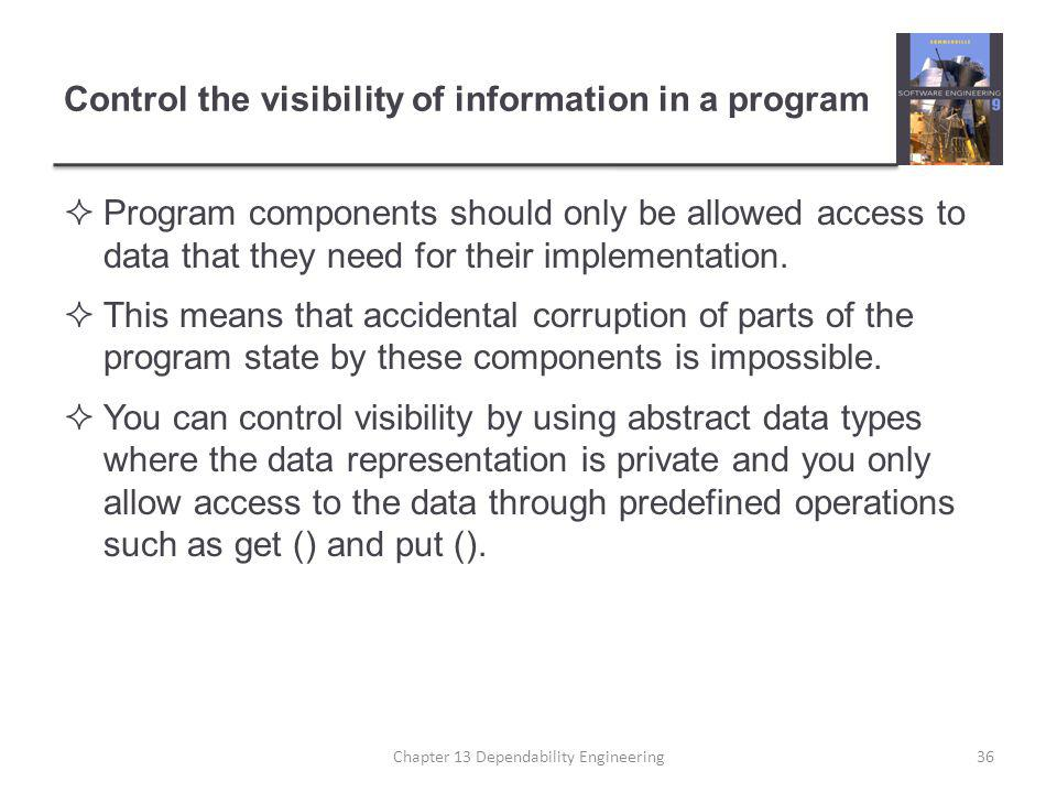 Control the visibility of information in a program  Program components should only be allowed access to data that they need for their implementation.