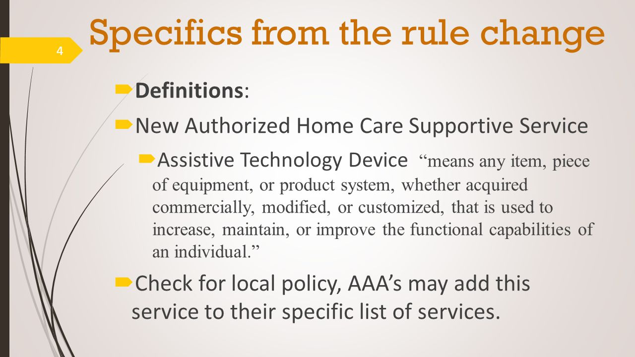 """Specifics from the rule change  Definitions:  New Authorized Home Care Supportive Service  Assistive Technology Device """"means any item, piece of eq"""