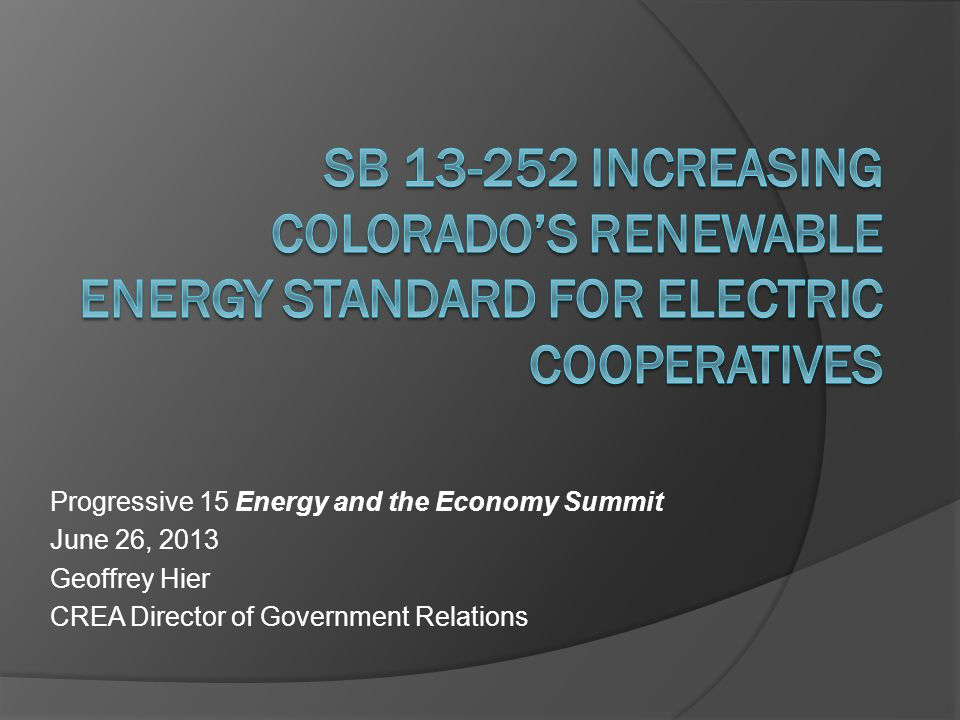 Progressive 15 Energy and the Economy Summit June 26, 2013 Geoffrey Hier CREA Director of Government Relations