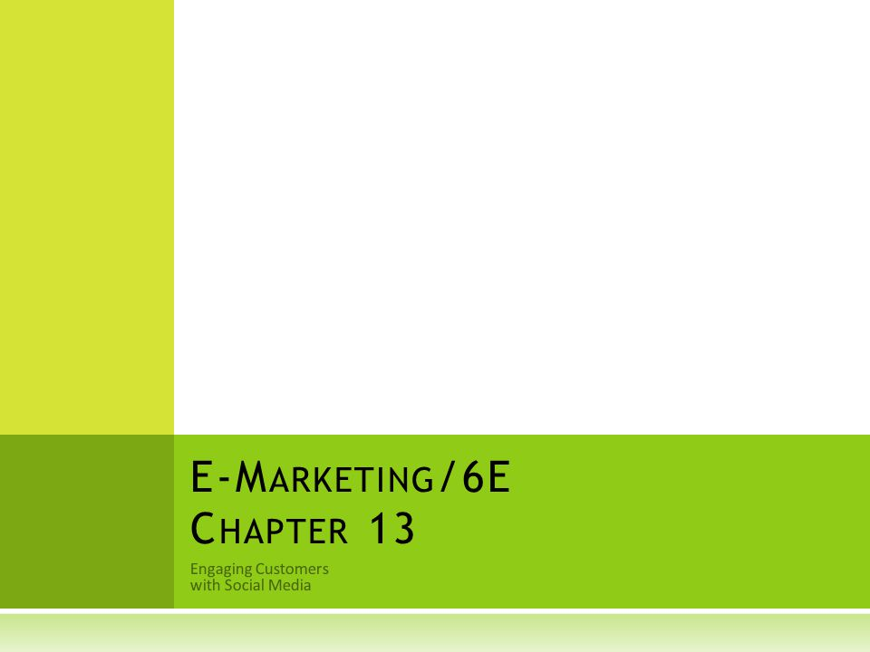 Engaging Customers with Social Media E-M ARKETING /6E C HAPTER 13