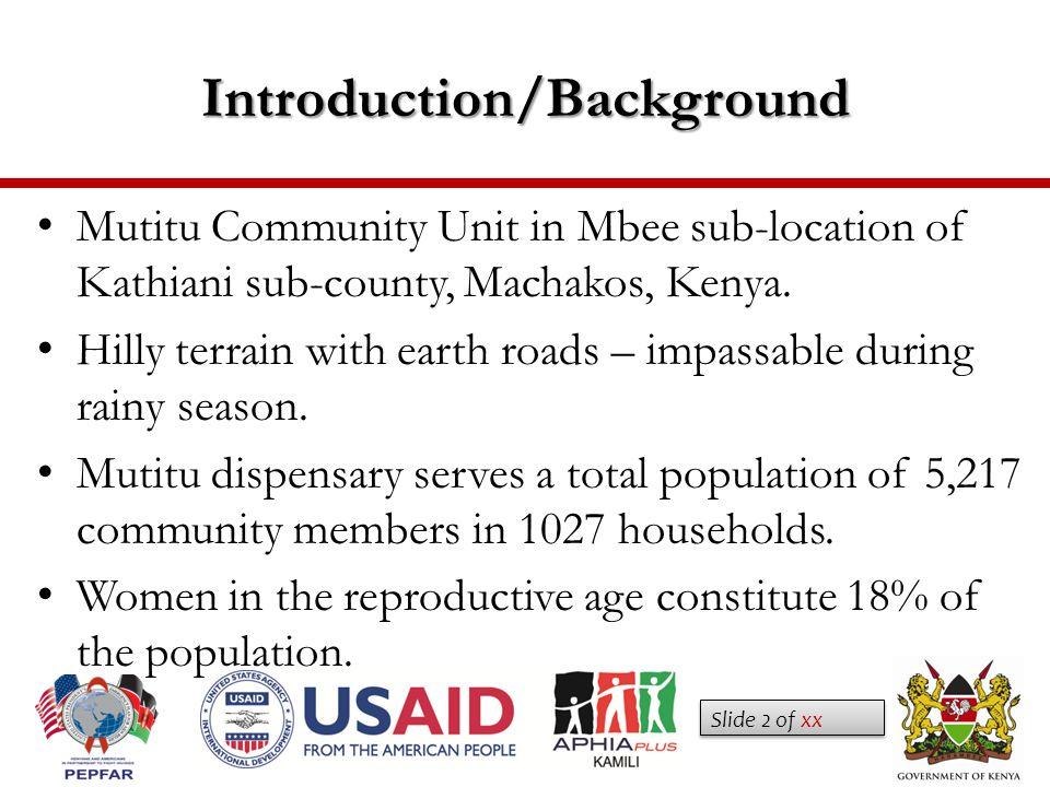 Slide 2 of xx Introduction/Background Mutitu Community Unit in Mbee sub-location of Kathiani sub-county, Machakos, Kenya. Hilly terrain with earth roa