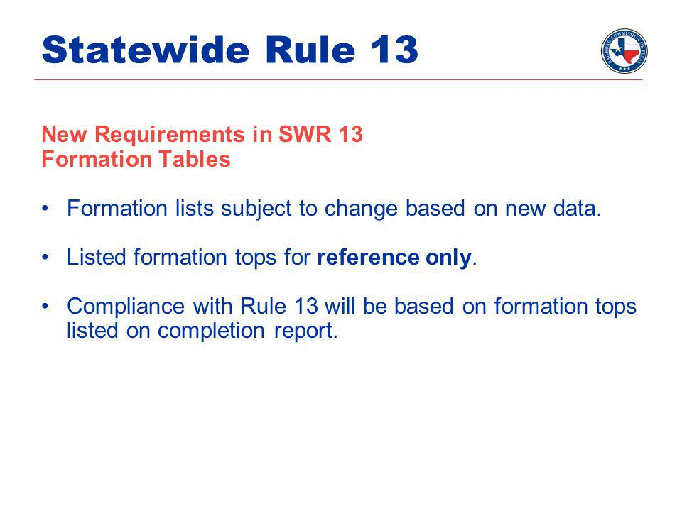 Statewide Rule 13 New Requirements in SWR 13 Formation Tables Formation lists subject to change based on new data. Listed formation tops for reference