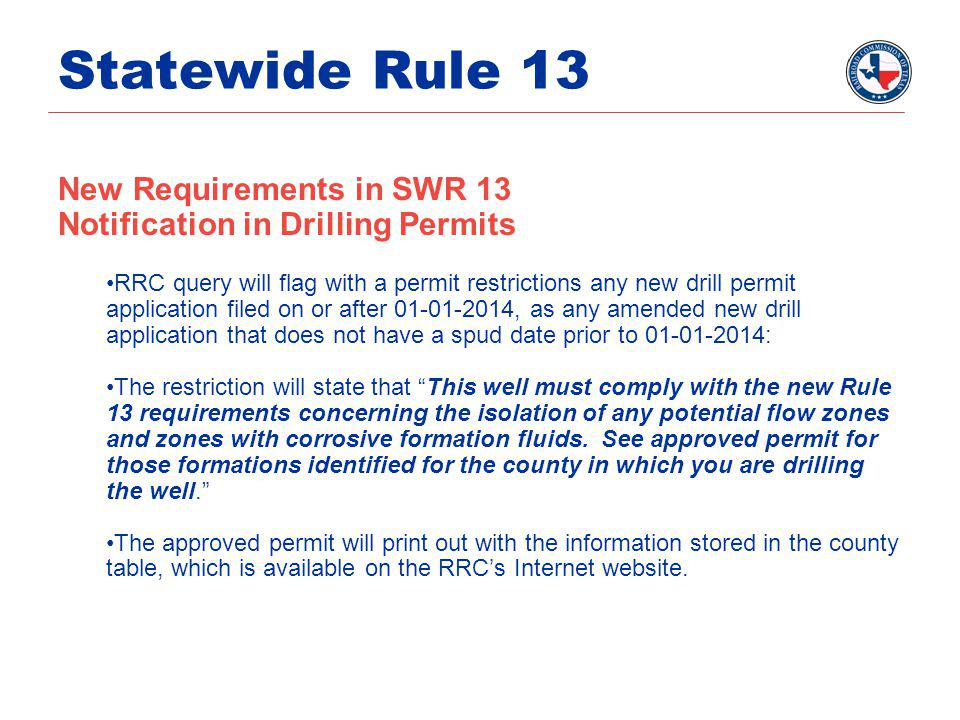 Statewide Rule 13 New Requirements in SWR 13 Notification in Drilling Permits RRC query will flag with a permit restrictions any new drill permit appl
