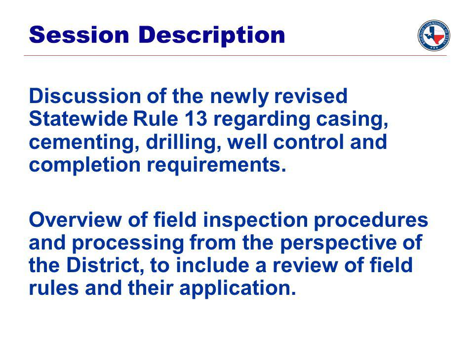 Session Description Discussion of the newly revised Statewide Rule 13 regarding casing, cementing, drilling, well control and completion requirements.