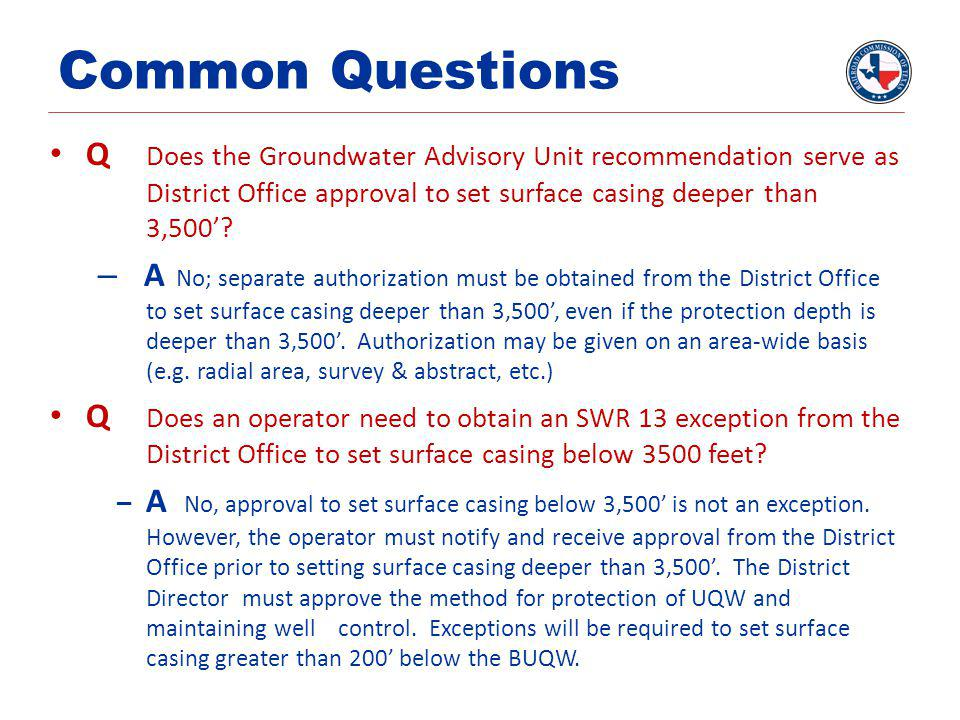 Common Questions Q Does the Groundwater Advisory Unit recommendation serve as District Office approval to set surface casing deeper than 3,500'? – A N