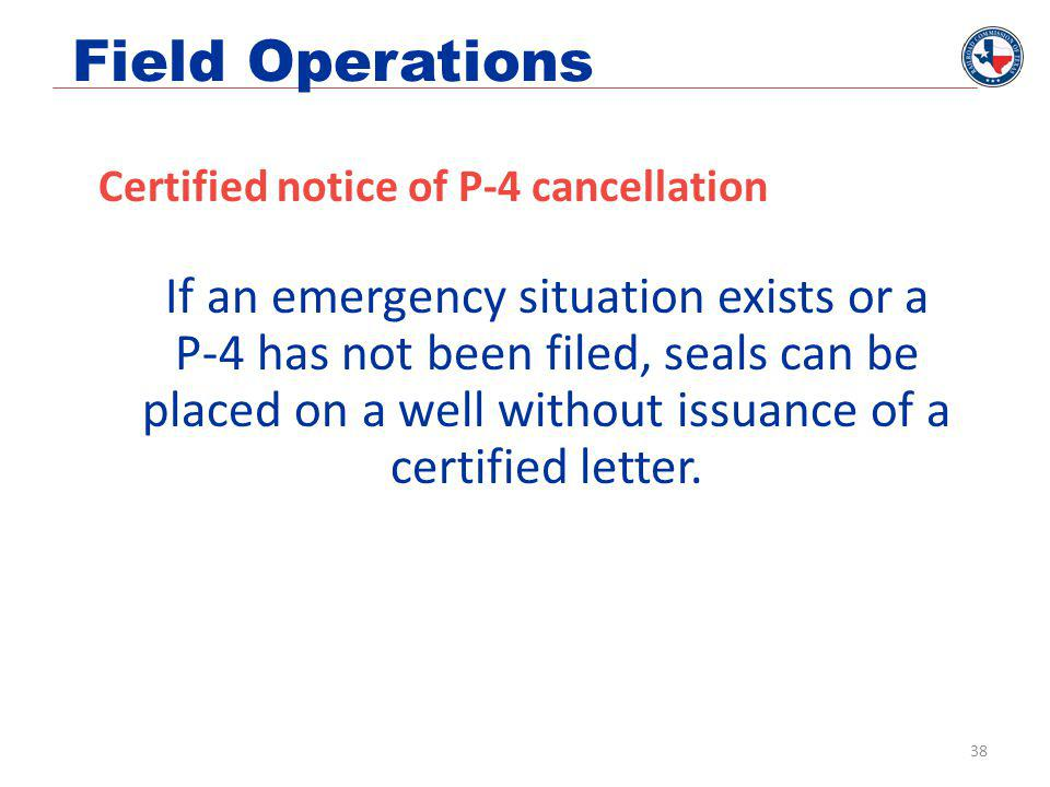 Field Operations Certified notice of P-4 cancellation If an emergency situation exists or a P-4 has not been filed, seals can be placed on a well with