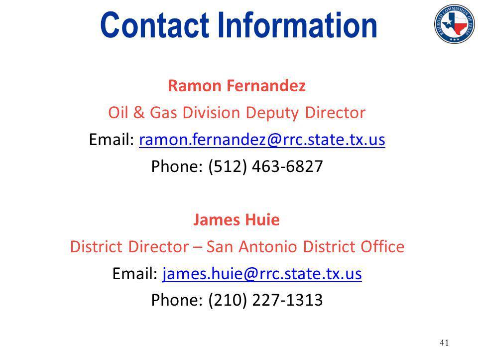 Contact Information Ramon Fernandez Oil & Gas Division Deputy Director Email: ramon.fernandez@rrc.state.tx.usramon.fernandez@rrc.state.tx.us Phone: (512) 463-6827 James Huie District Director – San Antonio District Office Email: james.huie@rrc.state.tx.usjames.huie@rrc.state.tx.us Phone: (210) 227-1313 41