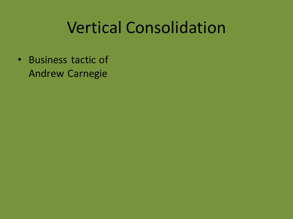 Vertical Consolidation Business tactic of Andrew Carnegie