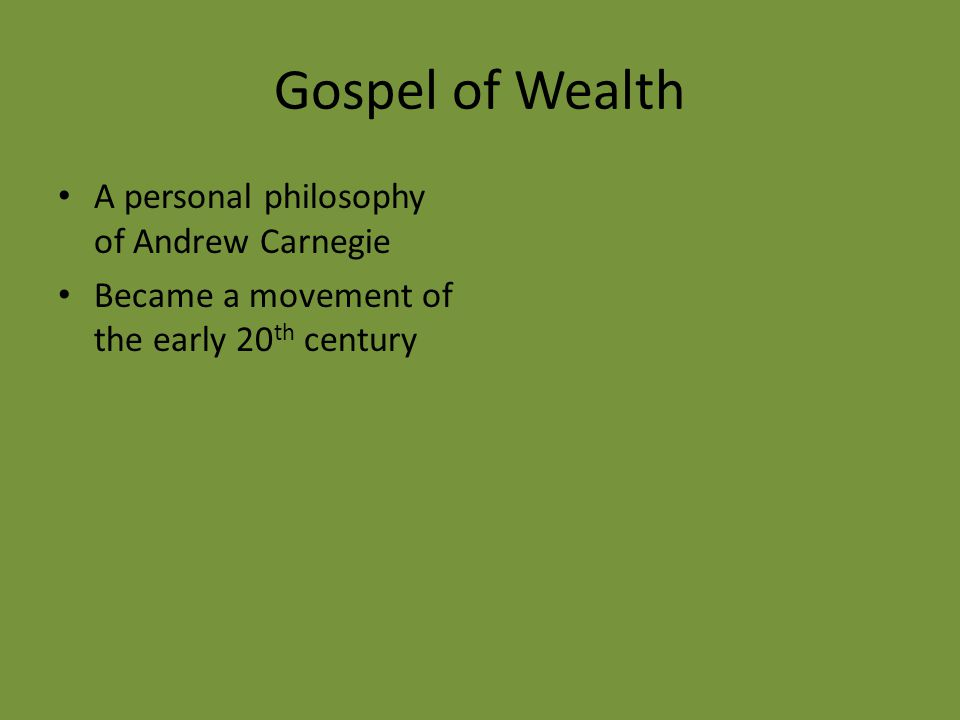 Gospel of Wealth A personal philosophy of Andrew Carnegie Became a movement of the early 20 th century