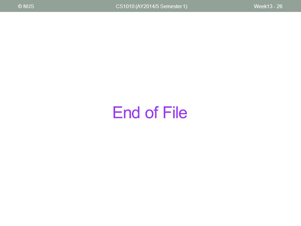 End of File CS1010 (AY2014/5 Semester 1)© NUSWeek13 - 26