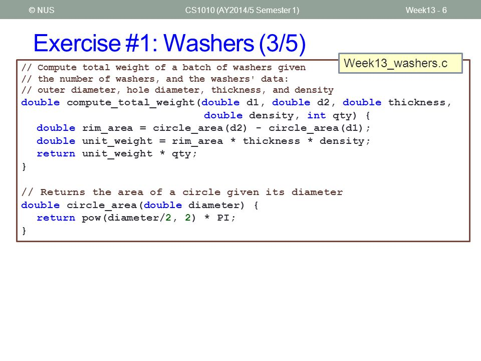 Exercise #1: Washers (4/5) CS1010 (AY2014/5 Semester 1)Week13 - 7© NUS Reveal after students have attempted.