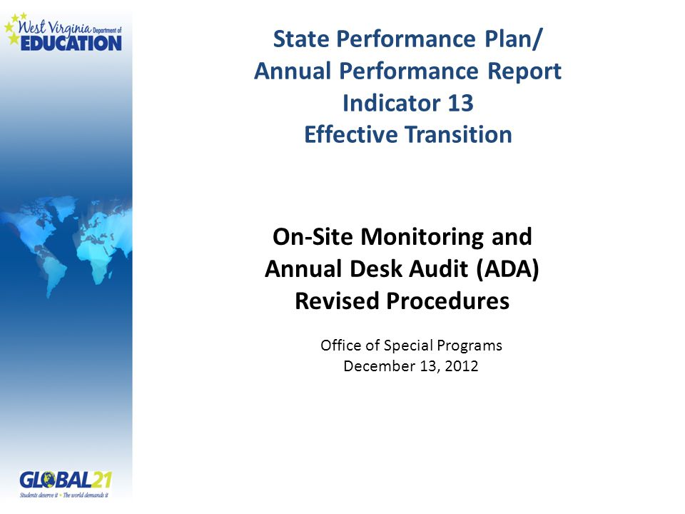 State Performance Plan/ Annual Performance Report Indicator 13 Effective Transition Office of Special Programs December 13, 2012 On-Site Monitoring and Annual Desk Audit (ADA) Revised Procedures