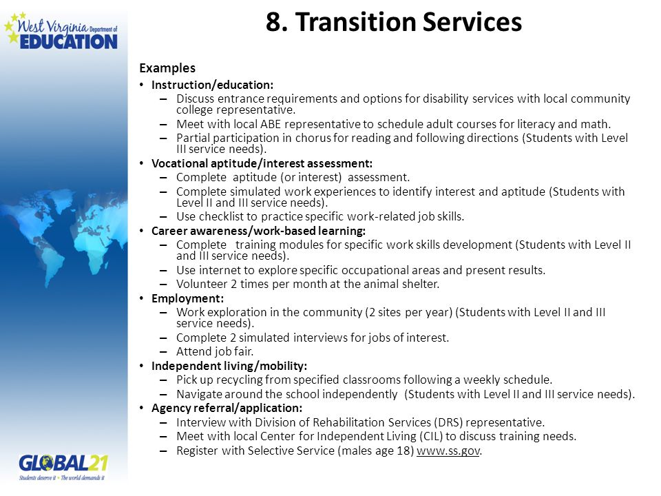 8. Transition Services Instruction/education: – Discuss entrance requirements and options for disability services with local community college represe