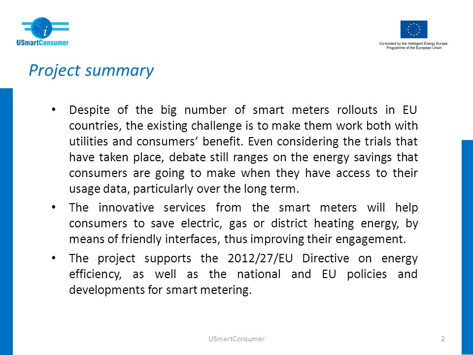 Project summary Despite of the big number of smart meters rollouts in EU countries, the existing challenge is to make them work both with utilities an