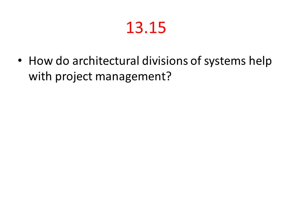 13.15 How do architectural divisions of systems help with project management?