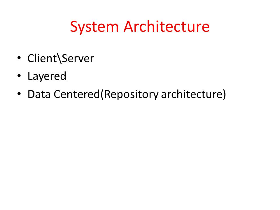 System Architecture Client\Server Layered Data Centered(Repository architecture)