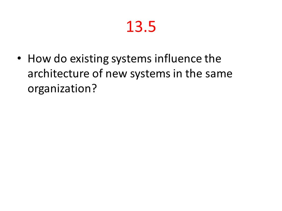 13.5 How do existing systems influence the architecture of new systems in the same organization?