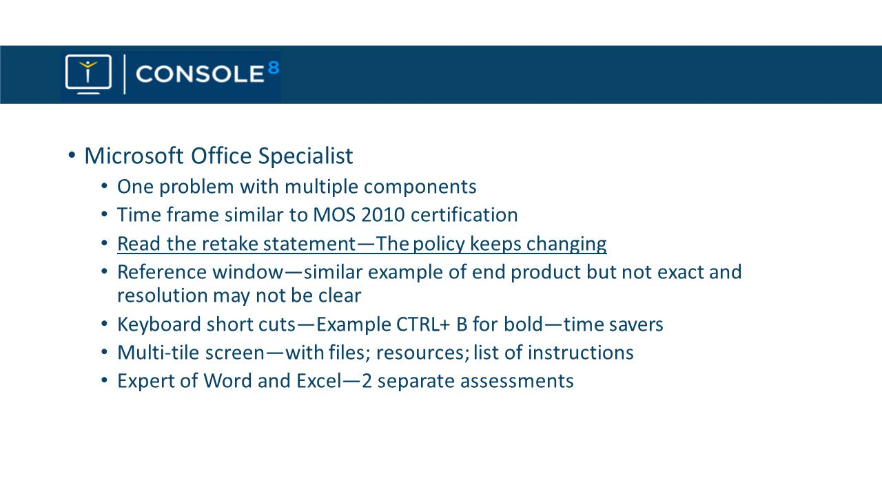 Console 8 Microsoft Office Specialist One problem with multiple components Time frame similar to MOS 2010 certification Read the retake statement—The