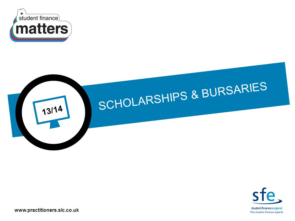 www.practitioners.slc.co.uk 13/14 SCHOLARSHIPS & BURSARIES