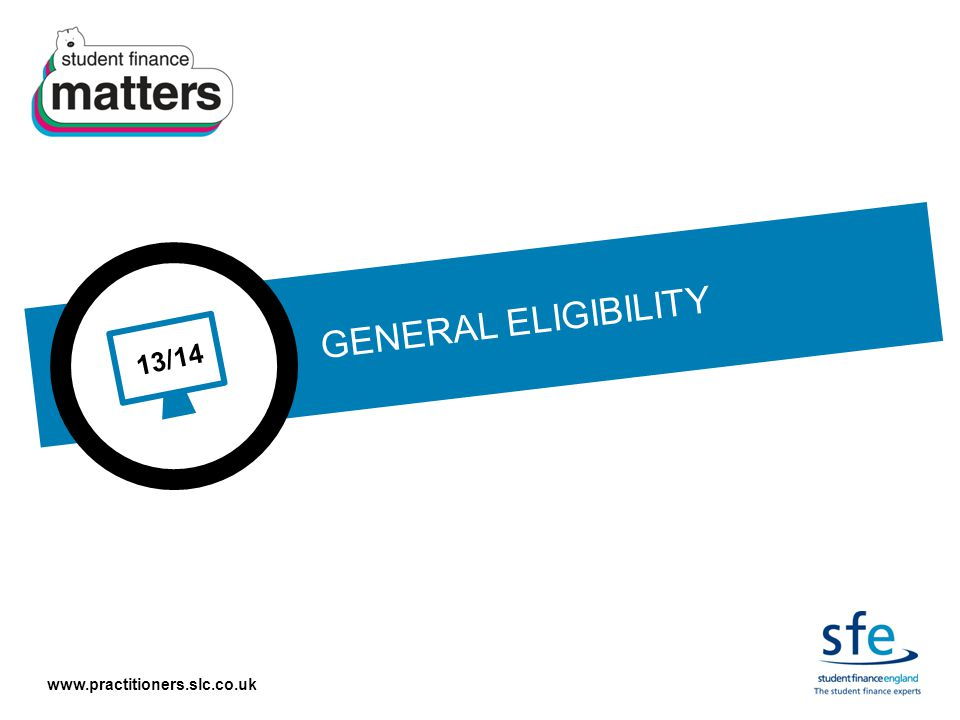 www.practitioners.slc.co.uk 13/14 GENERAL ELIGIBILITY