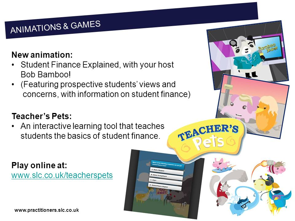 www.practitioners.slc.co.uk New animation: Student Finance Explained, with your host Bob Bamboo.