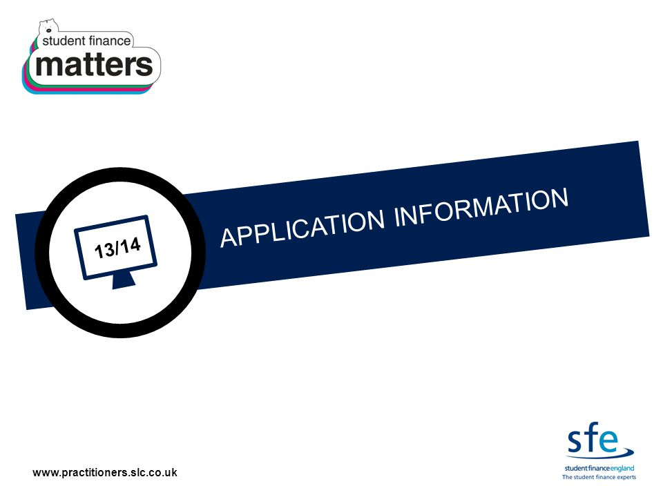 www.practitioners.slc.co.uk 13/14 APPLICATION INFORMATION