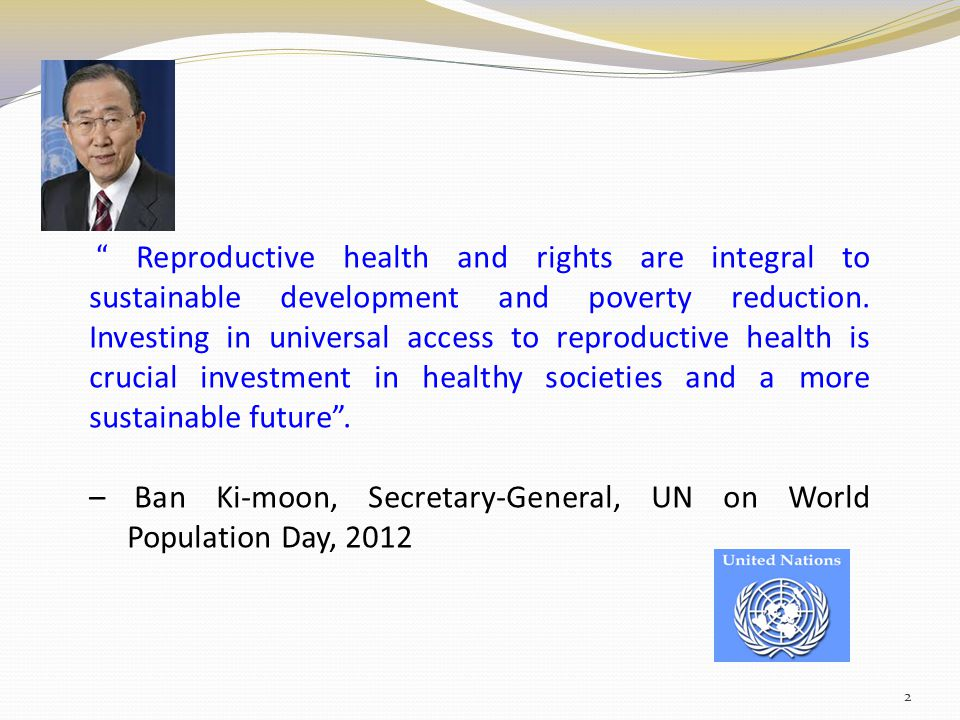 """ Reproductive health and rights are integral to sustainable development and poverty reduction. Investing in universal access to reproductive health i"