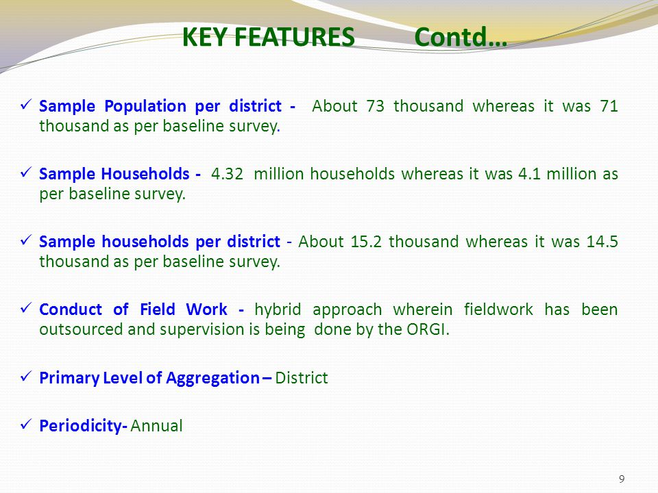 KEY FEATURES Contd… Sample Population per district - About 73 thousand whereas it was 71 thousand as per baseline survey.