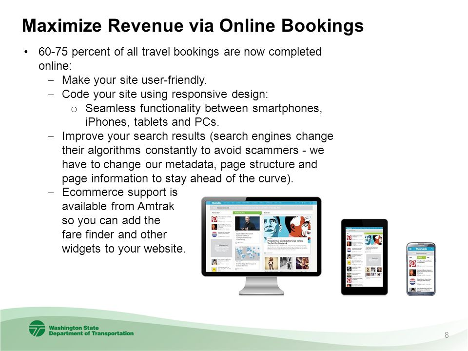 Maximize Revenue via Online Bookings 60-75 percent of all travel bookings are now completed online:  Make your site user-friendly.  Code your site u
