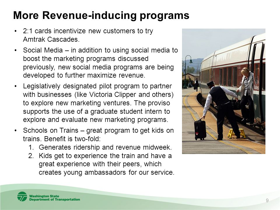 More Revenue-inducing programs 2:1 cards incentivize new customers to try Amtrak Cascades. Social Media – in addition to using social media to boost t
