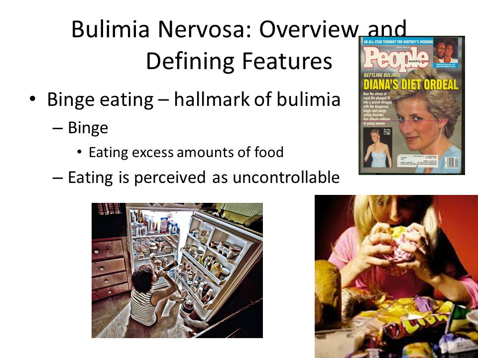 Bulimia Nervosa: Overview and Defining Features Binge eating – hallmark of bulimia – Binge Eating excess amounts of food – Eating is perceived as uncontrollable