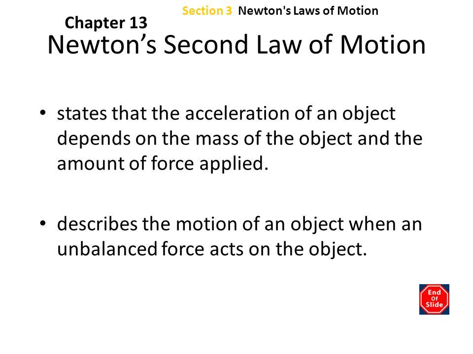 Section 3 Newton's Laws of Motion Chapter 13 Newton's Second Law of Motion states that the acceleration of an object depends on the mass of the object