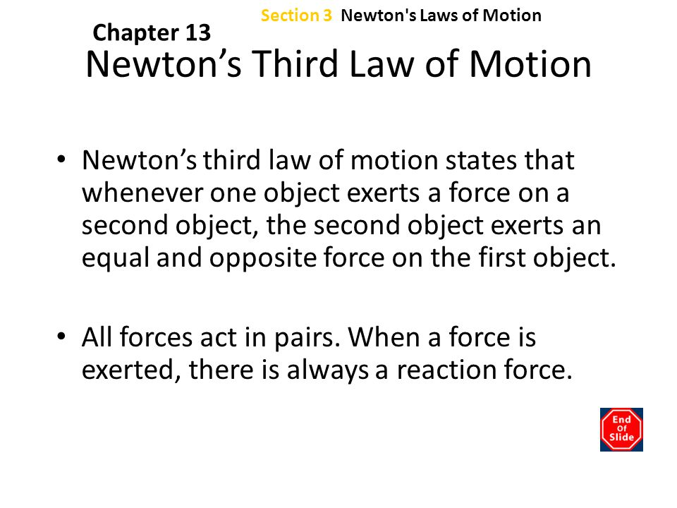 Section 3 Newton's Laws of Motion Chapter 13 Newton's Third Law of Motion Newton's third law of motion states that whenever one object exerts a force